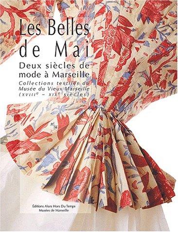Les Belles de Mai : Deux siècles de mode à Marseille, collections textiles du musée du Vieux-Marseille (XVIIIème-XIXème siècles)
