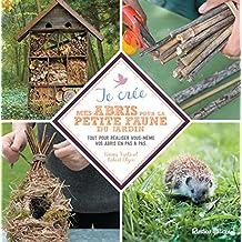 Je crée mes abris pour la petite faune du jardin (Esprit nature)