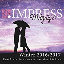Impress Magazin Winter 2016/2017 (November-Januar): Tauch ein in romantische Geschichten (Impress Magazine)