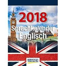Sprachkalender Englisch  2018: Tages-Abreisskalender. Täglich Ihr Sprach-wissen Erweitern I aufstellbar im Format 12 x 16 cm