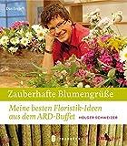 Zauberhafte Blumengrüße: Meine besten Floristik-Ideen aus dem ARD-Buffet