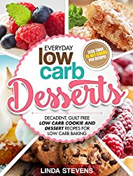 Low Carb Desserts: Decadent, Guilt Free Low Carb Cookie and Dessert Recipes for Low Carb Baking (English Edition)