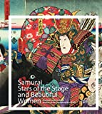 Samurai, Stars of the Stage, and Beautiful Women Kunisada and Kuniyoshi: Masters of the Color Woodblock Print
