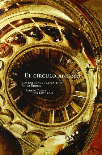El círculo abierto: Los entornos teatrales de Peter Brook (Artes escénicas) por Jean Guy Lecat