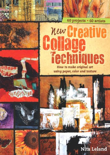 New Creative Collage Techniques: A step-by-step guide to making original art using paper, color and texture [blurb] 60 projects 62 artists (English Edition)