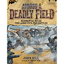 Across A Deadly Field - Regimental Rules for Civil War Battles (American Civil War, Band 1)