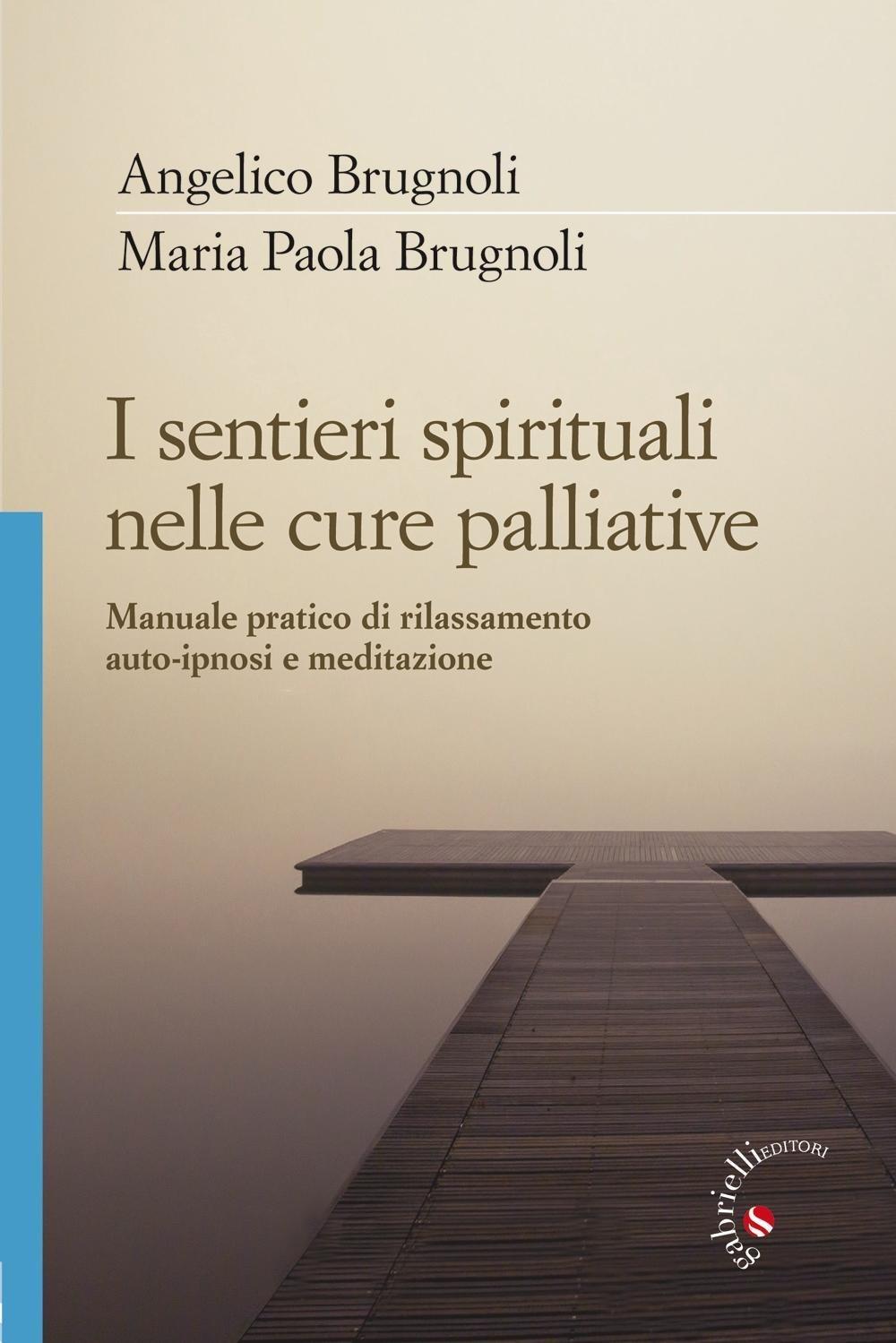 I sentieri spirituali nelle cure palliative. Manuale pratico di rilassamento, auto-ipnosi e meditaz