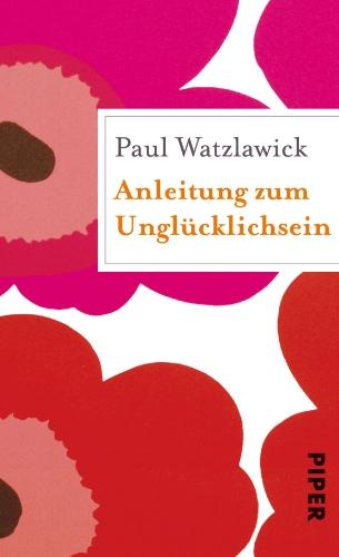 Anleitung zum Unglücklichsein: Geschenkbuch (Piper Taschenbuch, Band 27354)