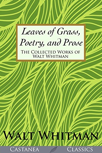 Leaves Of Grass Poetry And Prose The Collected Works Of Walt Whitman