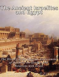 The Ancient Israelites and Egypt: The History of the Egyptian Enslavement of the Jews, the Exodus, and Relations With Israel (English Edition)