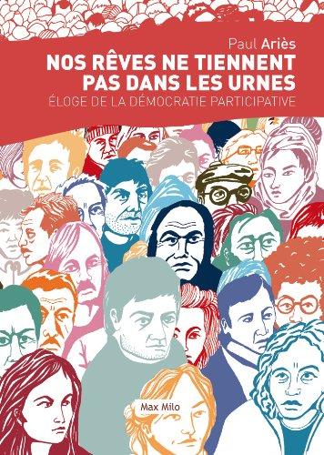 Nos rêves ne tiennent plus dans les urnes: Éloge de la démocratie participative - Essais - documents (ESSAIS-DOCUMENT)