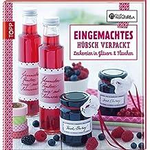 Eingemachtes h??bsch verpackt: Leckereien in Gl??sern und Flaschen by Anna Postel (2012-02-06)
