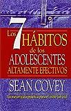 Los 7 Habitos de los Adolescentes Altamente Efectivos: La Mejor Guia Practica Para el Exito Juvenil = The 7 Habits of Highly Effective Teens