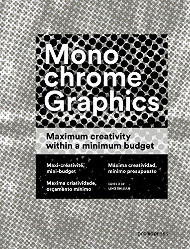 Monochrome Graphics: Maximum creativity within a minimum budget Maxi-créativité, mini-budget Máxima creatividad, mínimo presupuesto Máxima criatividade, orçamento mínimo