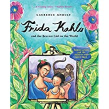 Frida Kahlo and the Bravest Girl in the World: Famous Artists and the Children Who Knew Them (Anholt's Artists) by Laurence Anholt (2016-09-01)