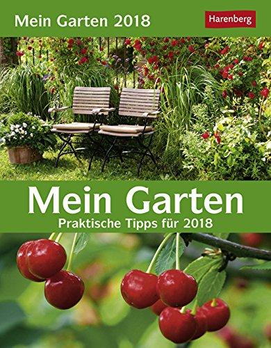 Praktische Garten (Mein Garten - praktische Tipps - Kalender 2018 - Harenberg-Verlag - Tagesabreißkalender mit Pflanzenportraits - 12,5 cm x 16 cm)