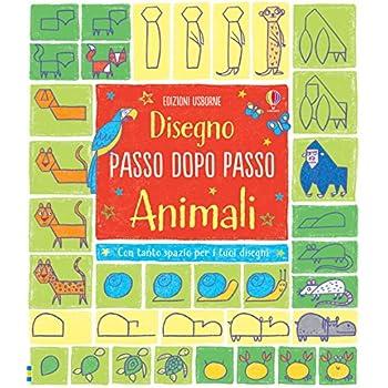 Animali. Disegno Passo Dopo Passo. Ediz. Illustrata