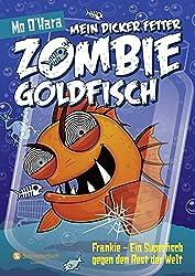 Mein dicker fetter Zombie-Goldfisch, Band 06: Frankie - Ein Superfisch gegen den Rest der Welt