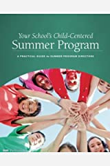 Your School's Child-Centered Summer Program: A Practical Guide for Summer Program Directors Kindle Edition