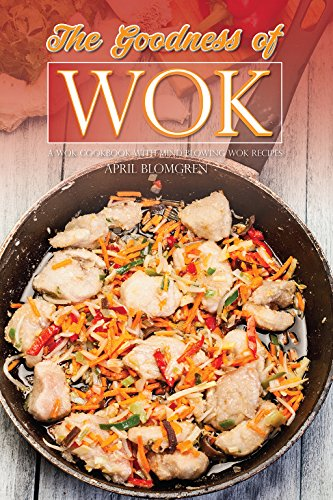 The Goodness of Wok: A Wok Cookbook with Mind Blowing Wok Recipes (English Edition) - Circulon Wok