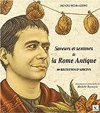Saveurs et senteurs de la Rome Antique. 80 recettes d'Apicius