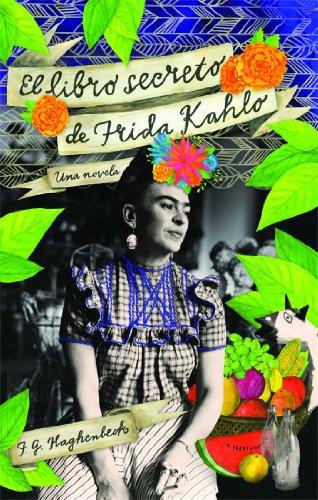 El Libro Secreto de Frida Kahlo por F G Haghenbeck