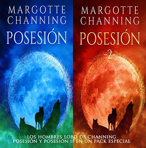 LOS HOMBRES LOBO DE CHANNING: POSESIÓN y POSESIÓN II en un pack especial por Margotte Channing