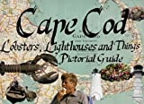 Cape Cod: Lighthouses, Lobsters and Things: A Brief Coffee Table Pictorial Guide of Cape Cod [Lingua Inglese]