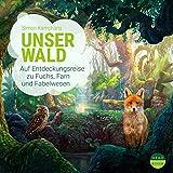 Unser Wald - Auf Entdeckungsreise zu Fuchs, Farn und Fabelwesen