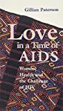 Love in a Time of AIDS: Women, Health and the Challenge of HIV (Risk Books)