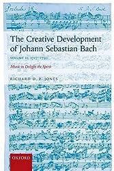 Creative Development of Johann Sebastian Bach: 1717-1750 Volume II: Music to Delight the Spirit: 2 by Richard D P Jones (2015-07-02)