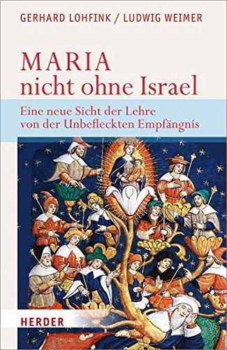 Maria - nicht ohne Israel: Eine neue Sicht der Lehre von der Unbefleckten Empfängnis