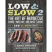 Low & Slow 2: The Art of Barbecue, Smoke-Roasting, and Basic Curing by Gary Wiviott (2015-05-26)