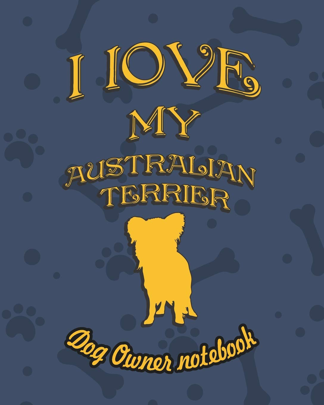 I love my Australian Terrier – Dog owner notebook: Doggy style designed pages for dog owner's to note Training log and…