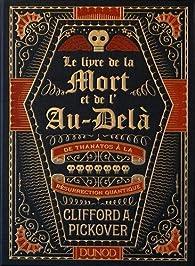 Le Livre de la Mort et de l'Au-delà - De Thanatos à la résurrection quantique par Clifford A. Pickover