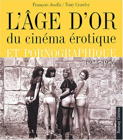 L'Age d'or du cinéma érotique, 1973-1976 par François Jouffa