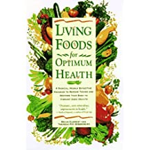 Living Foods for Optimum Health: A Highly Effective Program to Remove Toxins and Restore Your Body to Vibrant Health