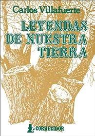 Leyendas de nuestra tierra par Carlos Villafuerte