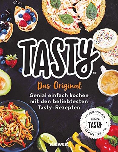 Tasty: Das Original - Genial einfach kochen mit den beliebtesten Tasty-Rezepten - Mit Rezepten von Einfach Tasty -