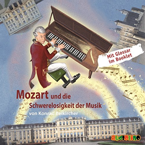 Mozart und die Schwerelosigkeit der Musik (Geniale Denker und Erfinder)
