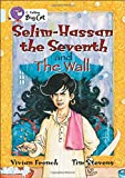Selim-Hassan the Seventh and the Wall: Band 17/Diamond (Collins Big Cat)