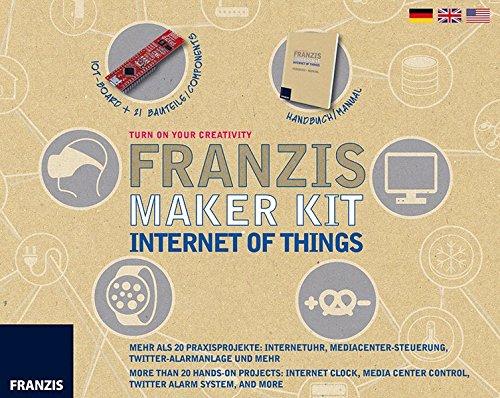 Franzis Maker Kit Internet of Things: Mehr als 20 Praxisprojekte: Internetuhr, Mediacenter-Steuerung, Twitter-Alarmanlage und mehr. (Elektronik Lernpaket)