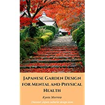 Japanese Garden Design For Mental And Physical Health (English Edition)