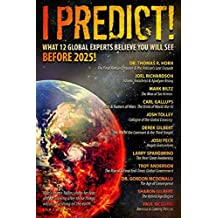 I Predict: What 12 Global Experts Believe You Will See Before 2025! (English Edition)