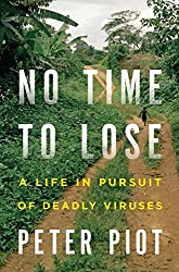 No Time to Lose: A Life in Pursuit of Deadly Viruses by Peter Piot (2012-07-03)