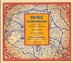 Paris Underground: The Maps, Stations...