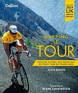 Mapping Le Tour: The unofficial history of all 100 Tour de France races von [Bacon, Ellis]