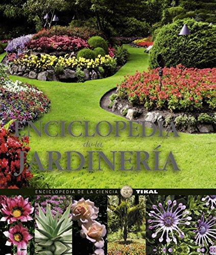 Enciclopedia de la jardinería (Enciclopedia De La Ciencia) por Tikal Ediciones S A