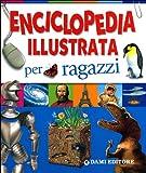 Enciclopedia illustrata per ragazzi. Ediz. illustrata