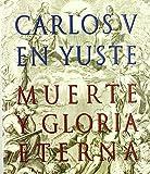 Carlos V en Yuste: muerte y gloria eterna de Carmen García-Frías Checa (2008) Tapa blanda